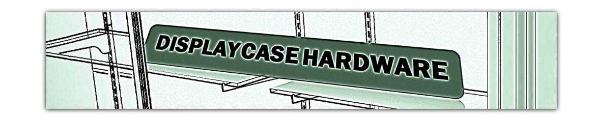 DISPLAY CASE HARDWARE